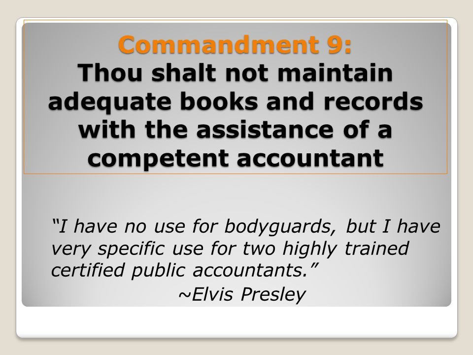Commandment 9: Thou shalt not maintain adequate books and records with the assistance of a competent accountant