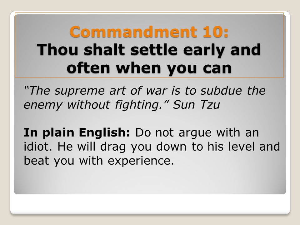 Commandment 10: Thou shalt settle early and often when you can