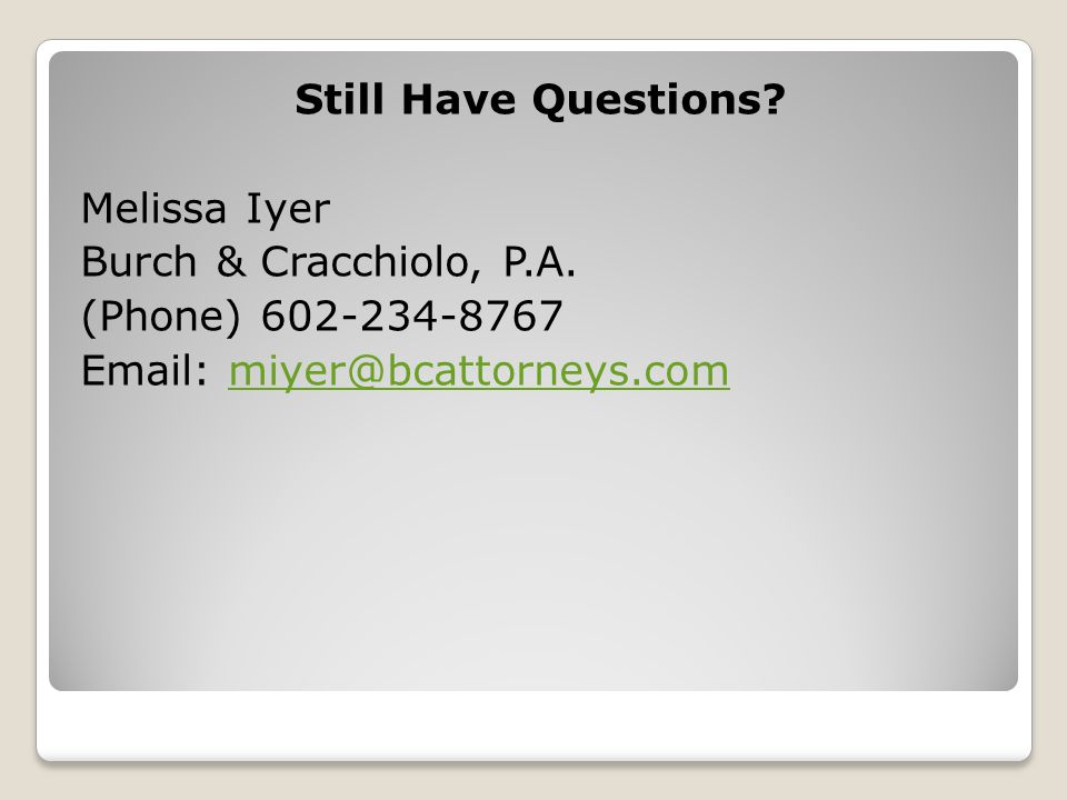 Still Have Questions. Melissa Iyer Burch & Cracchiolo, P. A