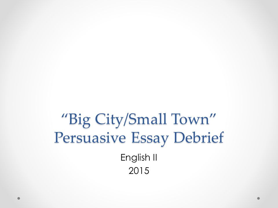 Essay Science And Religion Big Citysmall Town Persuasive Essay Debrief Healthy Eating Essays also English Language Essay Big Citysmall Town Persuasive Essay Debrief  Ppt Download My English Essay