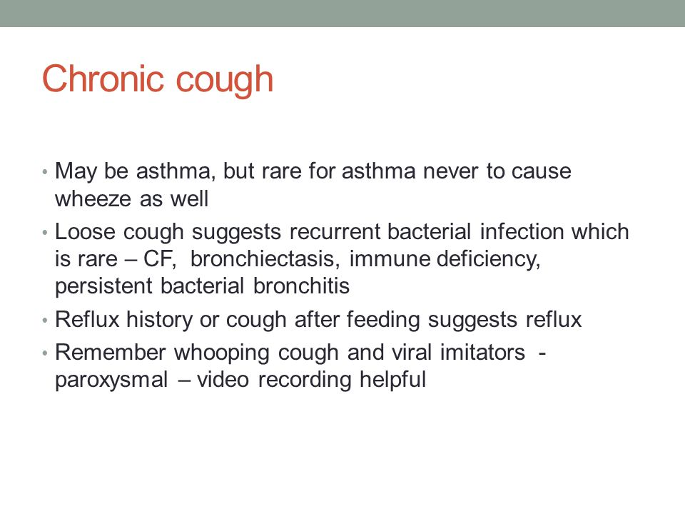 Chronic cough May be asthma, but rare for asthma never to cause wheeze as well.