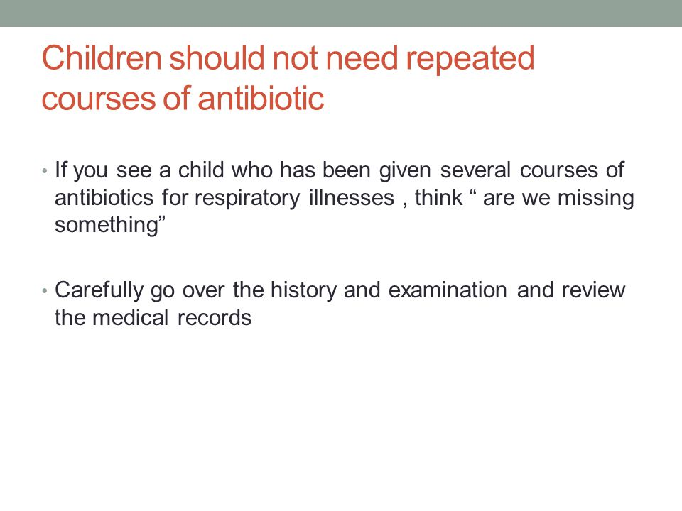 Children should not need repeated courses of antibiotic