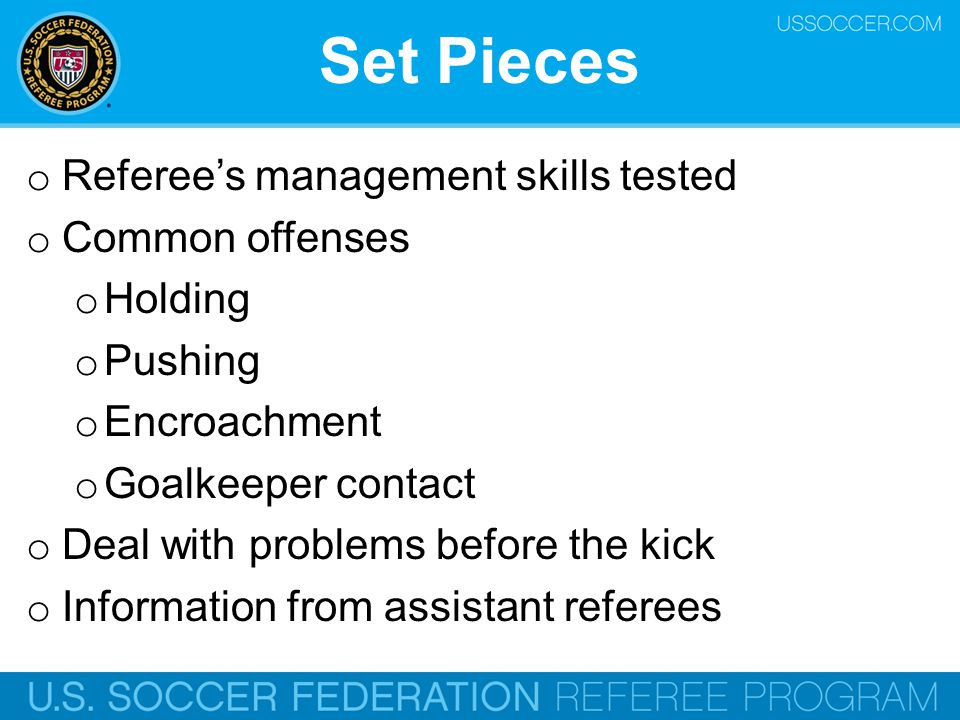 Set Pieces Referee's management skills tested Common offenses Holding