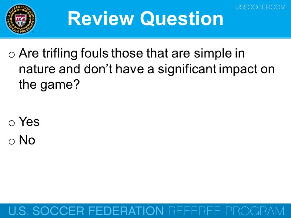 Review Question Are trifling fouls those that are simple in nature and don't have a significant impact on the game