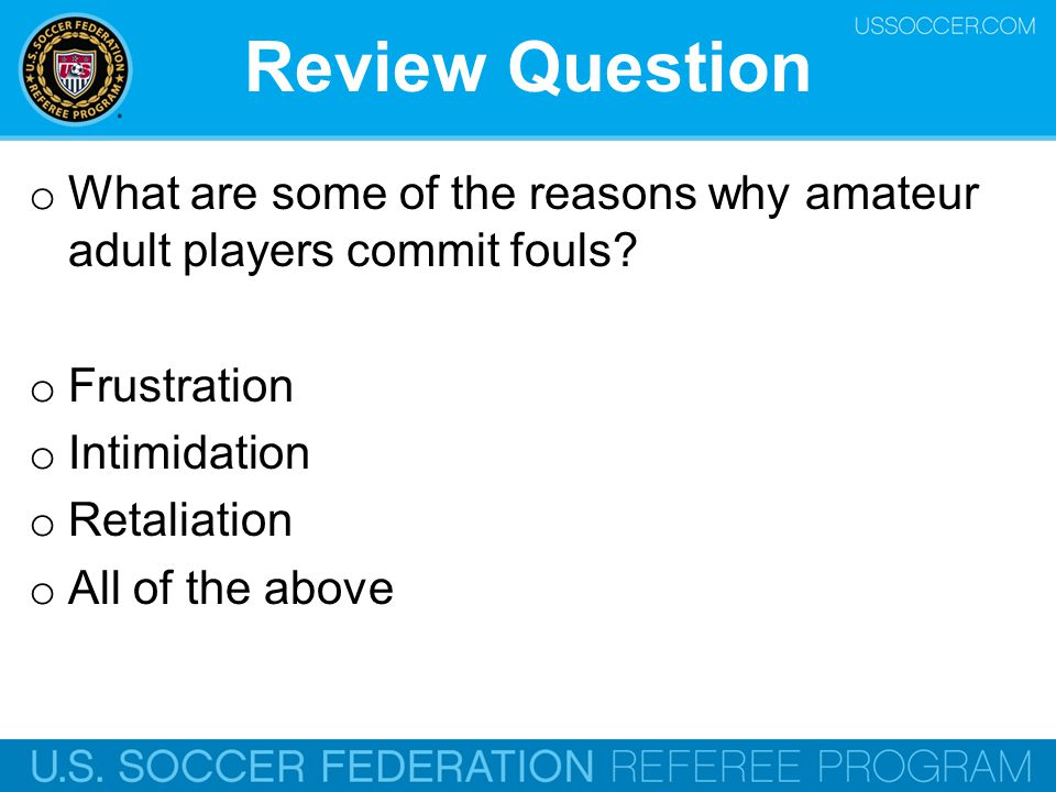 Review Question What are some of the reasons why amateur adult players commit fouls Frustration. Intimidation.