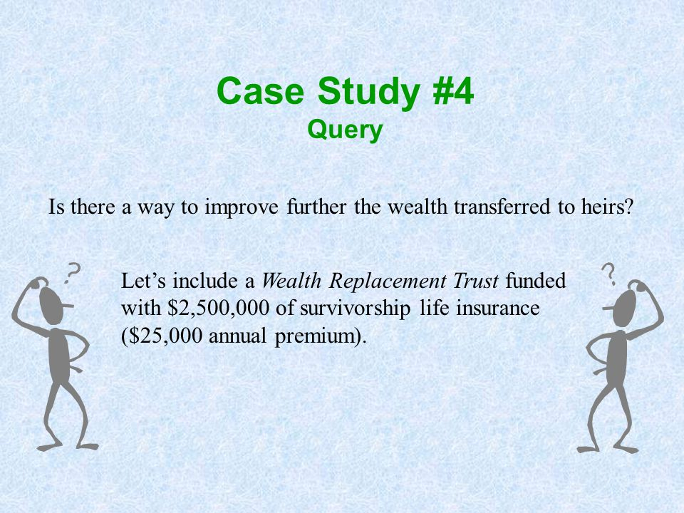 Case Study #4 Query Is there a way to improve further the wealth transferred to heirs