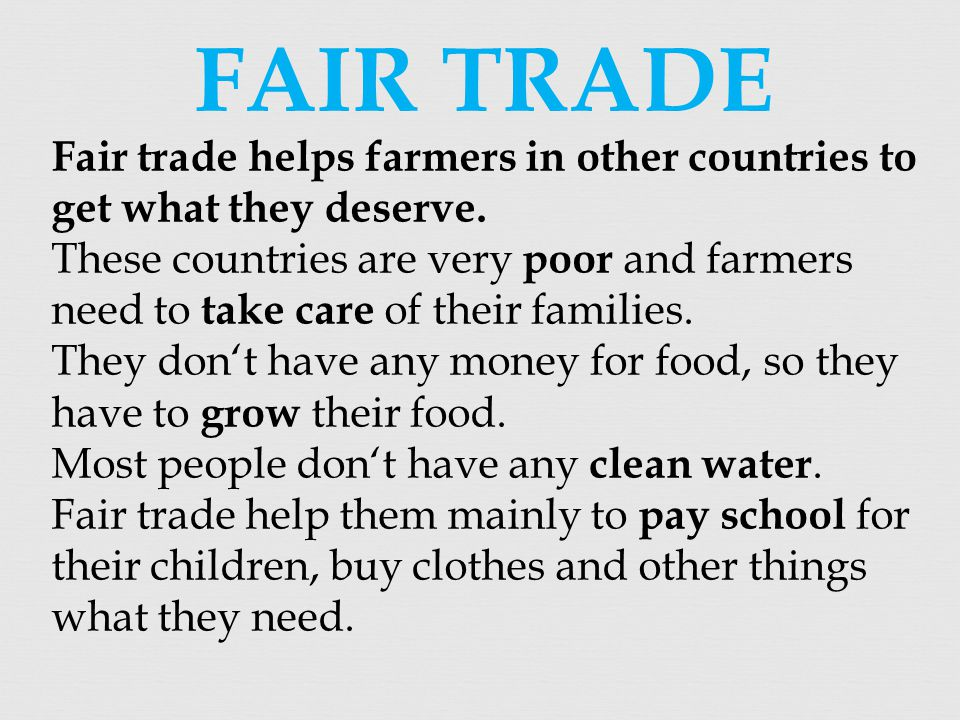 FAIR TRADE Fair trade helps farmers in other countries to get what they deserve.