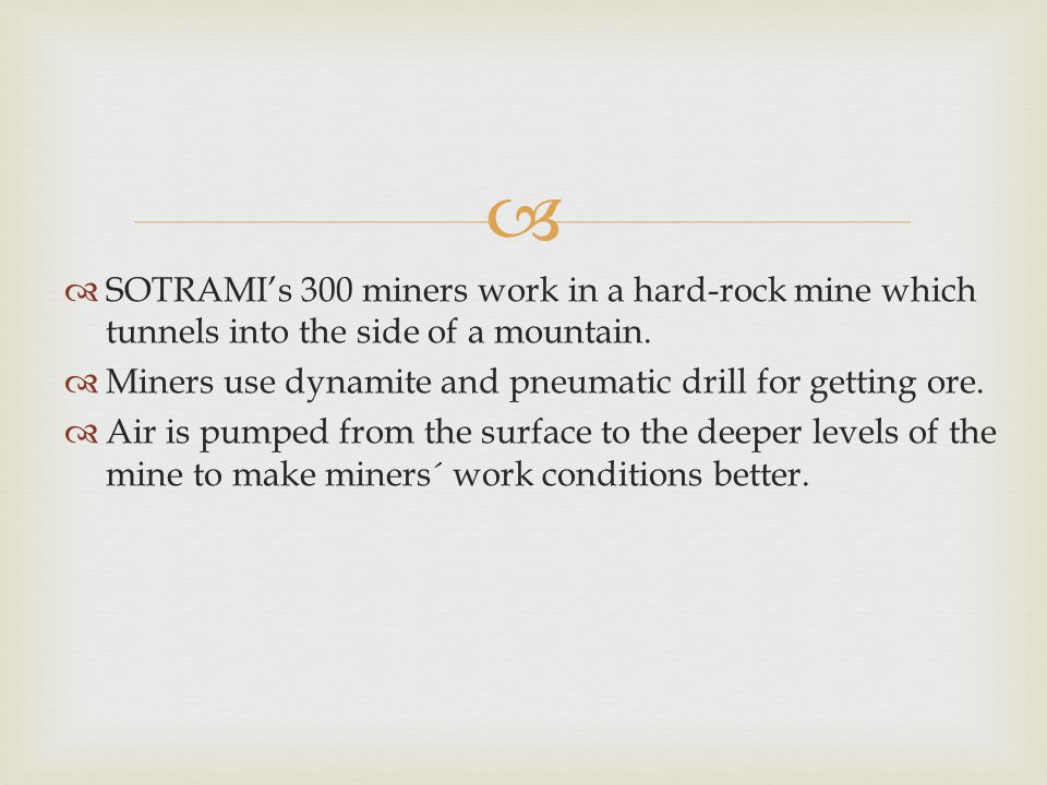 SOTRAMI's 300 miners work in a hard-rock mine which tunnels into the side of a mountain.