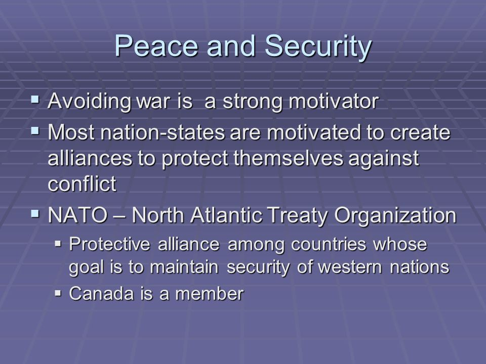 Peace and Security Avoiding war is a strong motivator