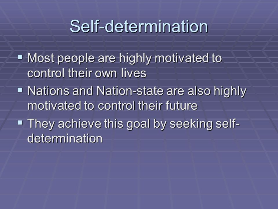 Self-determination Most people are highly motivated to control their own lives.