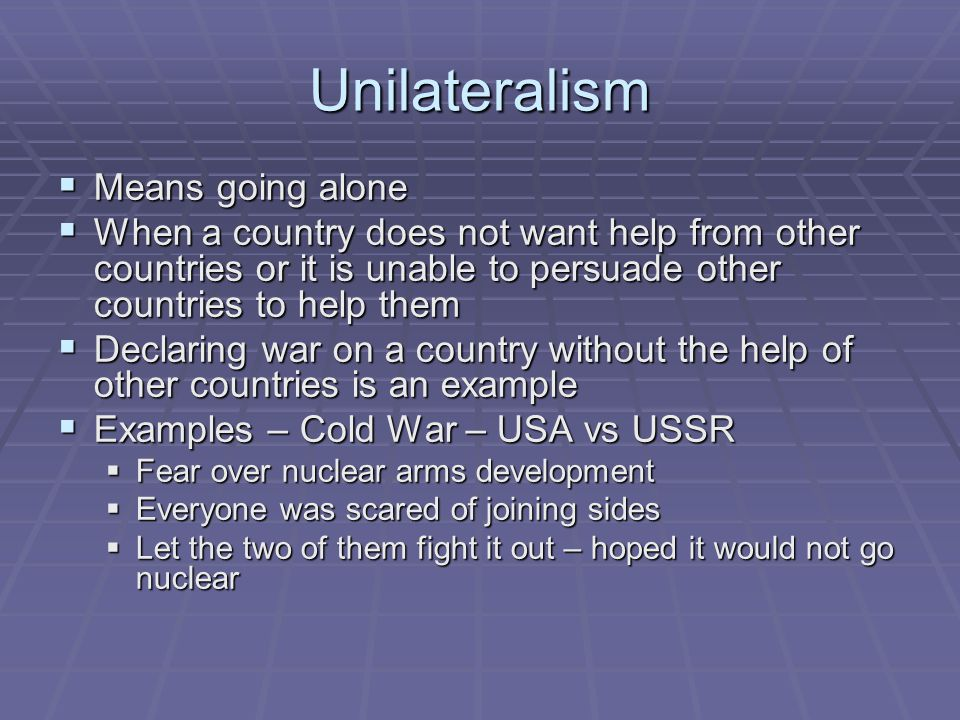 Unilateralism Means going alone