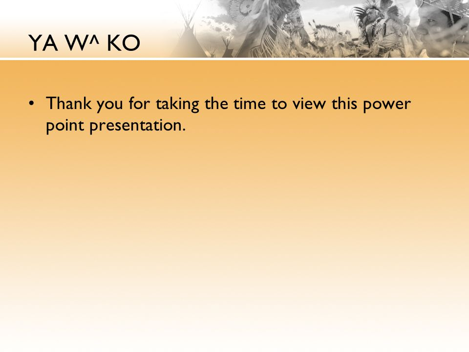 YA W^ KO Thank you for taking the time to view this power point presentation.