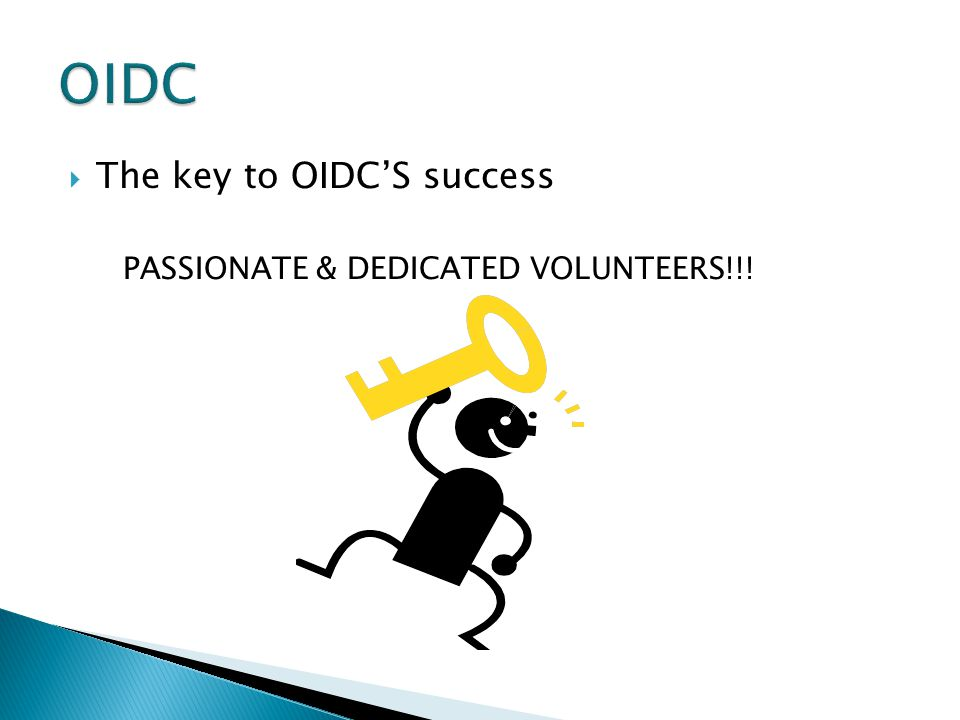 OIDC The key to OIDC'S success PASSIONATE & DEDICATED VOLUNTEERS!!!