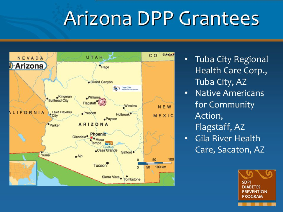 Arizona DPP Grantees Tuba City Regional Health Care Corp., Tuba City, AZ. Native Americans for Community Action, Flagstaff, AZ.