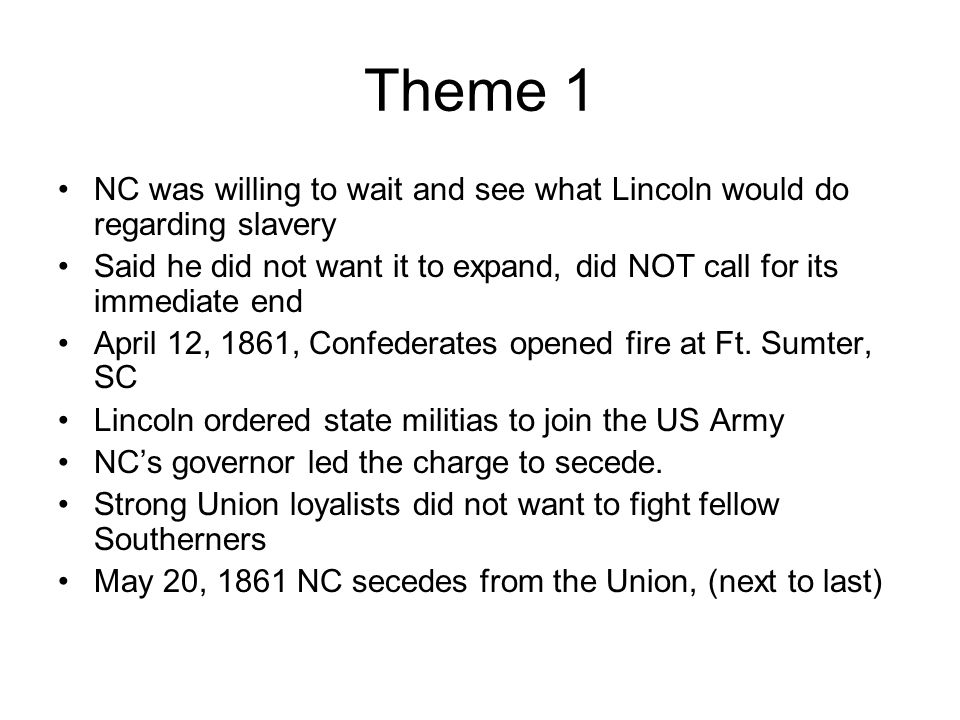 Theme 1 NC was willing to wait and see what Lincoln would do regarding slavery.