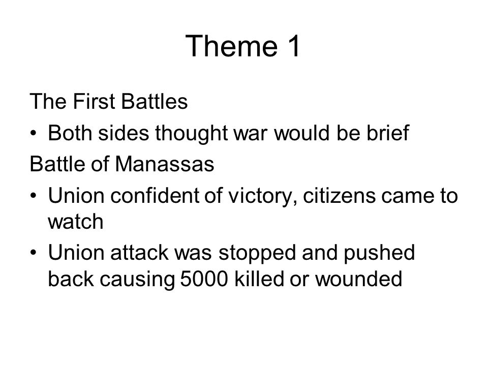 Theme 1 The First Battles Both sides thought war would be brief