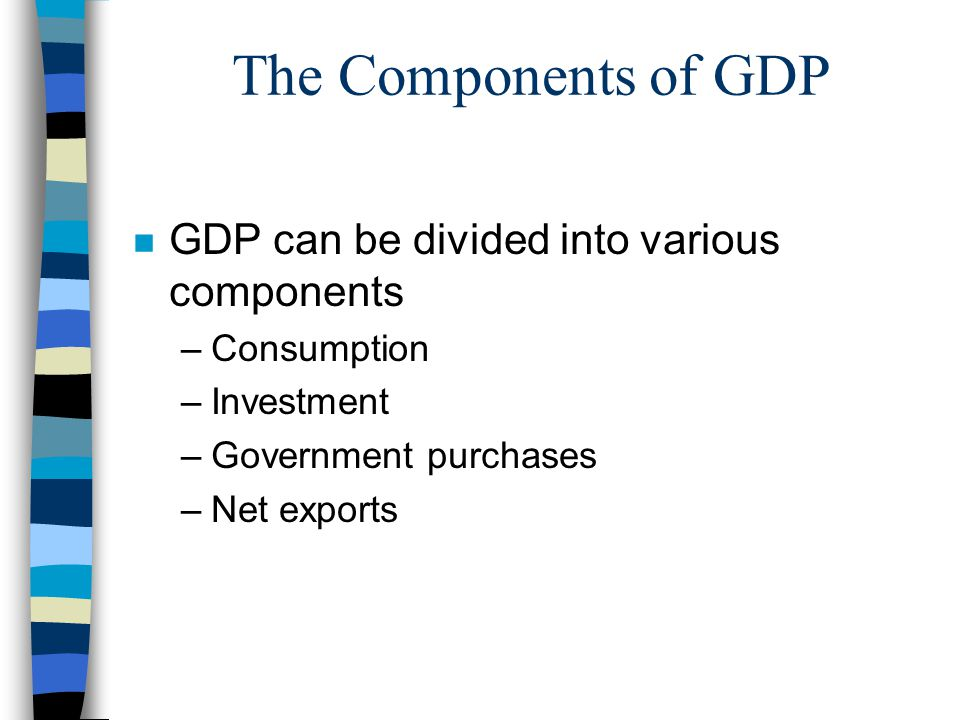 The Components of GDP GDP can be divided into various components