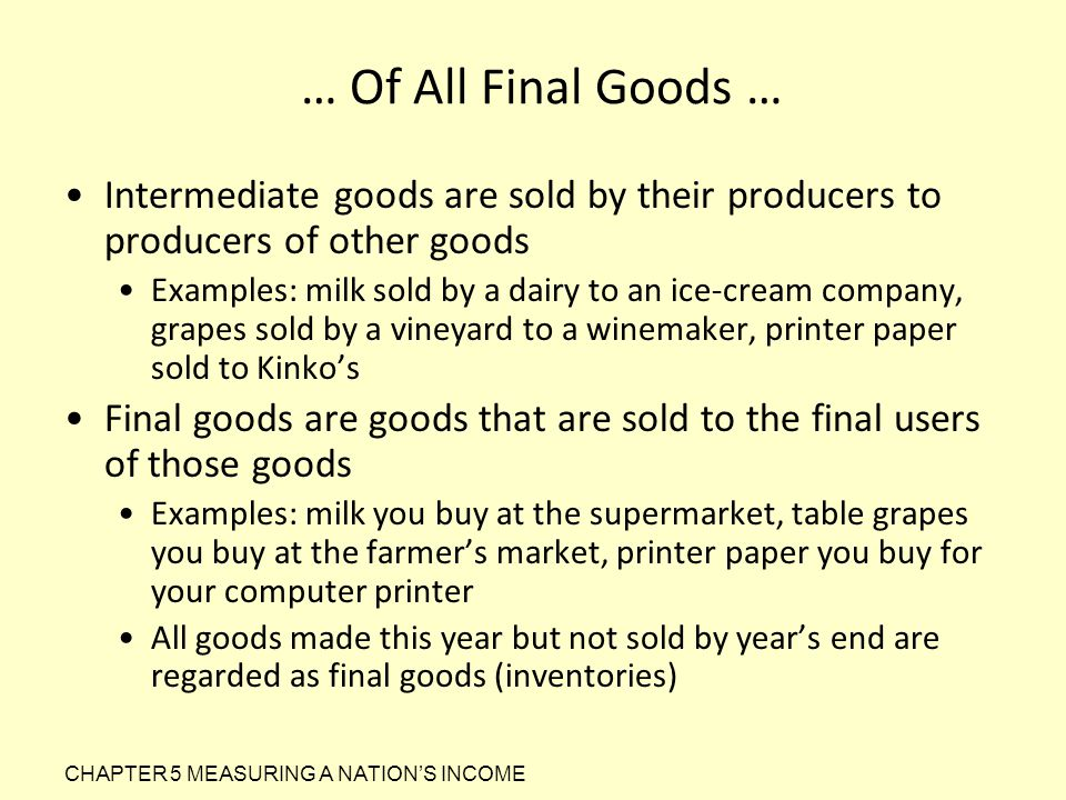 … Of All Final Goods … Intermediate goods are sold by their producers to producers of other goods.