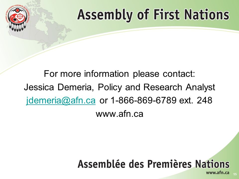 For more information please contact: Jessica Demeria, Policy and Research Analyst jdemeria@afn.ca or 1-866-869-6789 ext.