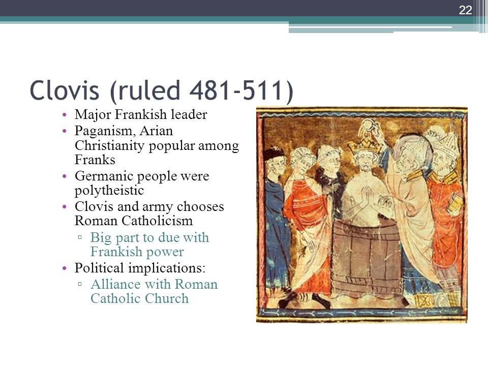 Clovis (ruled 481-511) Major Frankish leader