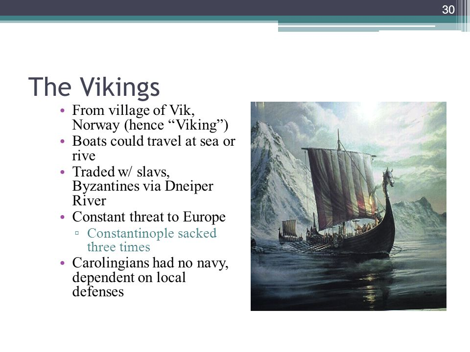 The Vikings From village of Vik, Norway (hence Viking )