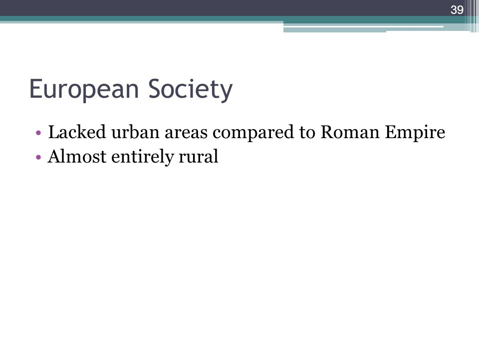European Society Lacked urban areas compared to Roman Empire