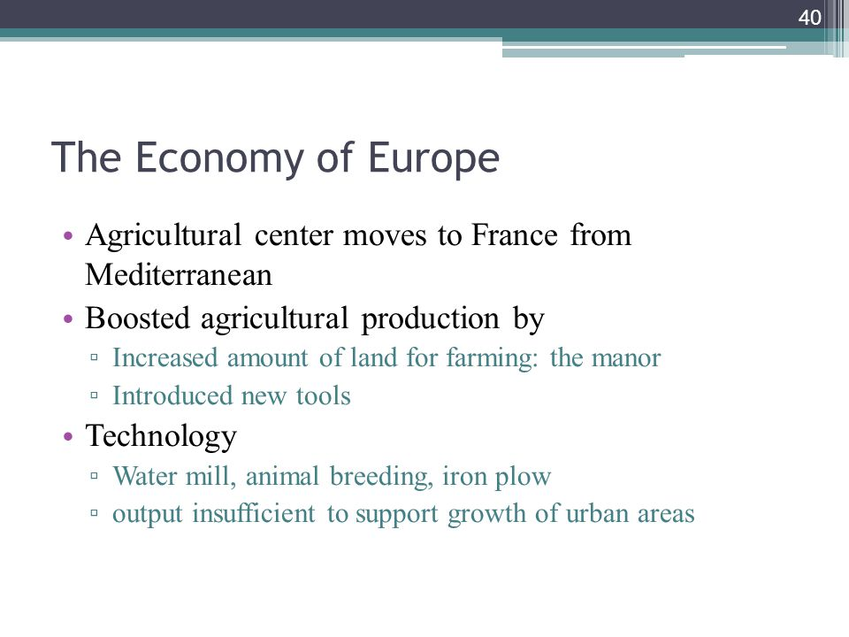 The Economy of Europe Agricultural center moves to France from Mediterranean. Boosted agricultural production by.