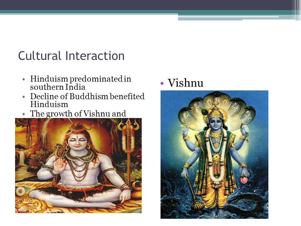 Cultural Interaction Vishnu Hinduism predominated in southern India
