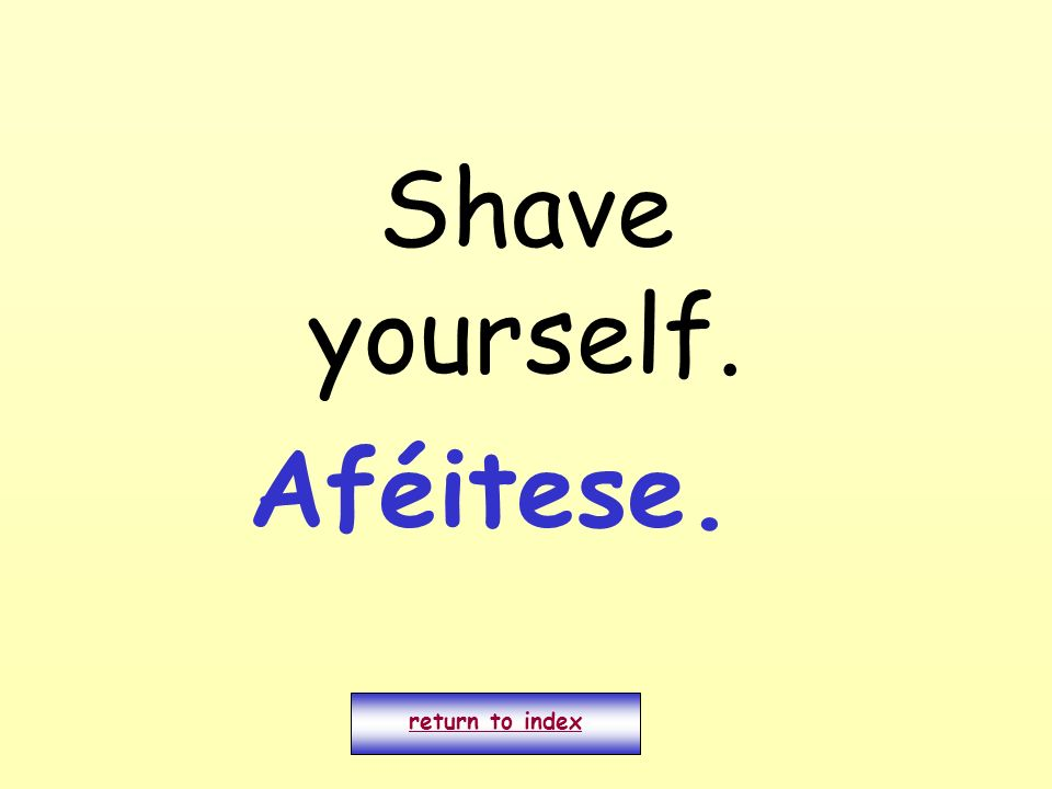 Shave yourself. Aféitese. return to index