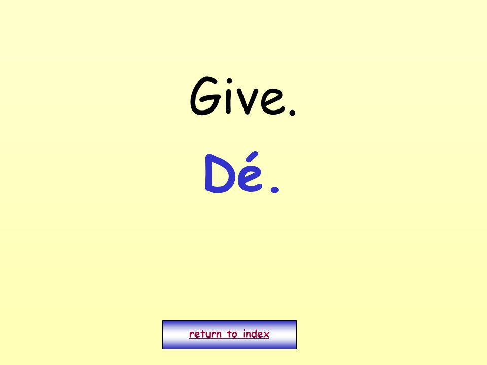 Give. Dé. return to index