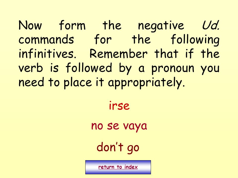 Now form the negative Ud. commands for the following infinitives