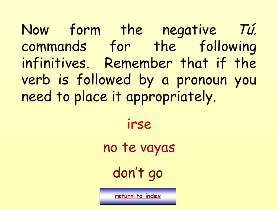 Now form the negative Tú. commands for the following infinitives