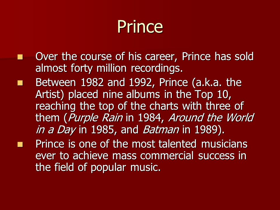 Prince Over the course of his career, Prince has sold almost forty million recordings.