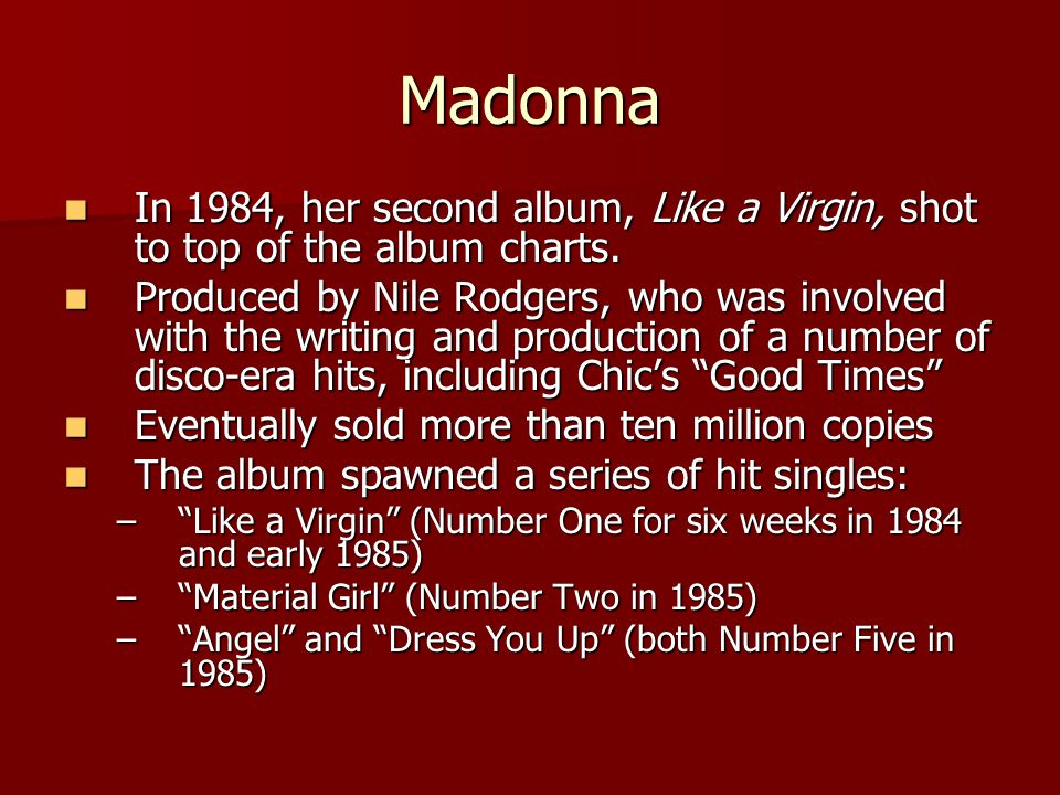 Madonna In 1984, her second album, Like a Virgin, shot to top of the album charts.