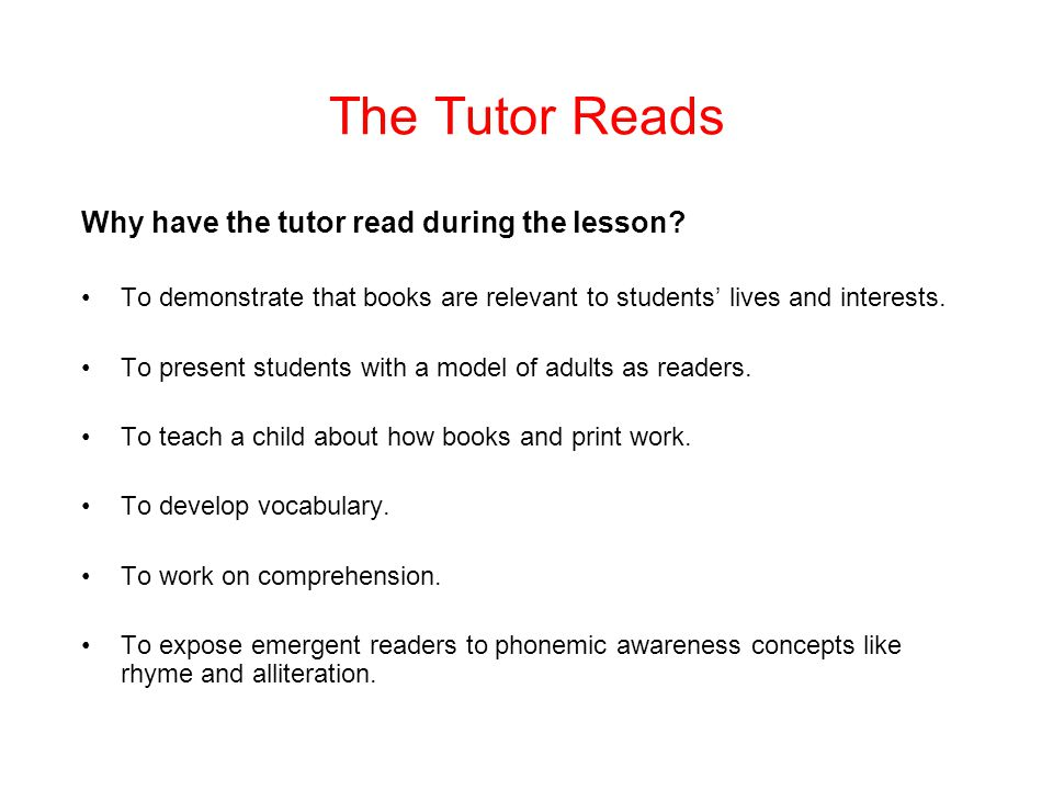 The Tutor Reads Why have the tutor read during the lesson
