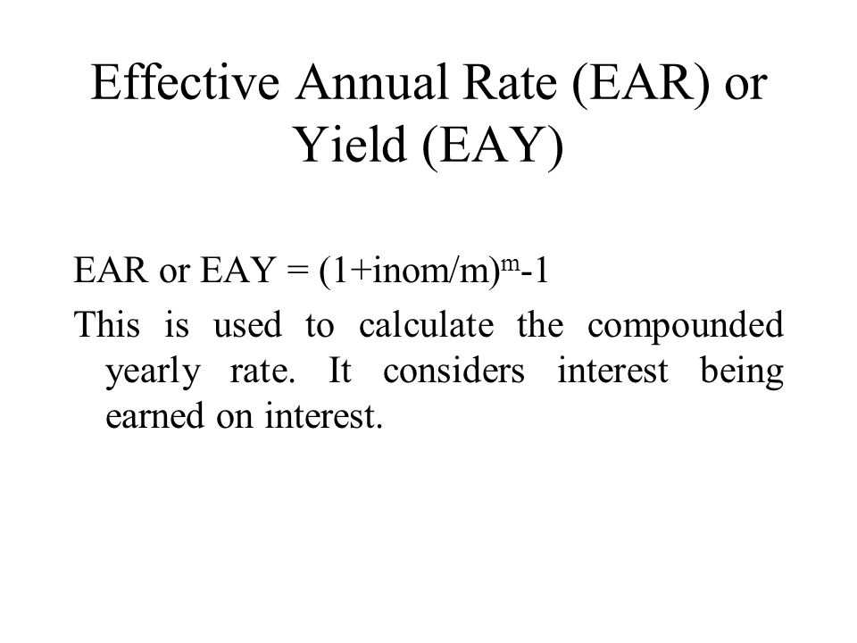 Effective Annual Rate (EAR) or Yield (EAY)