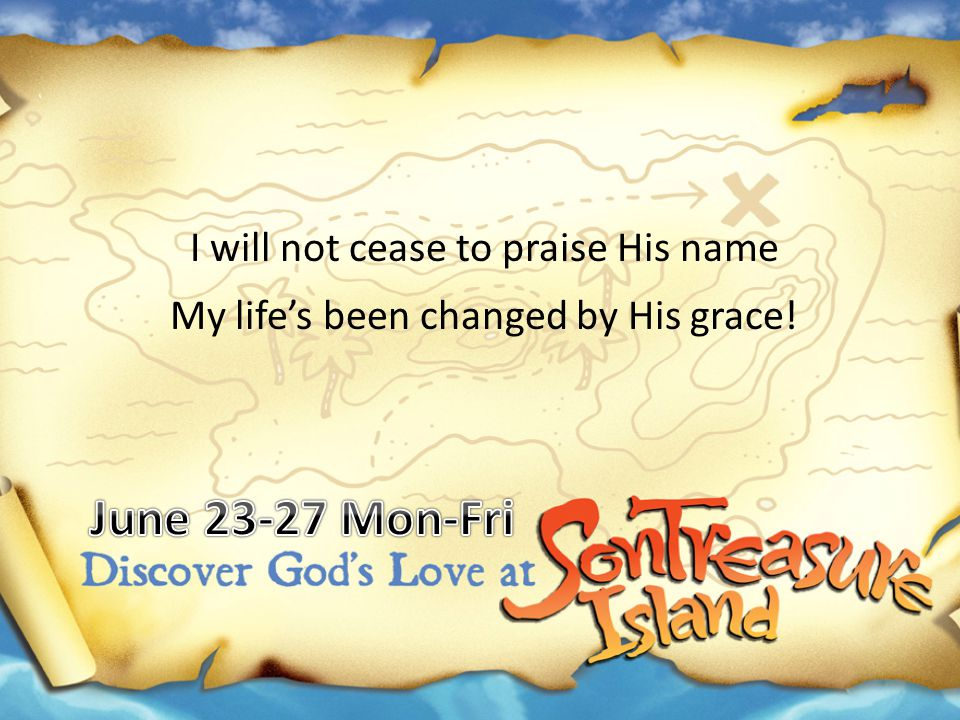 I will not cease to praise His name
