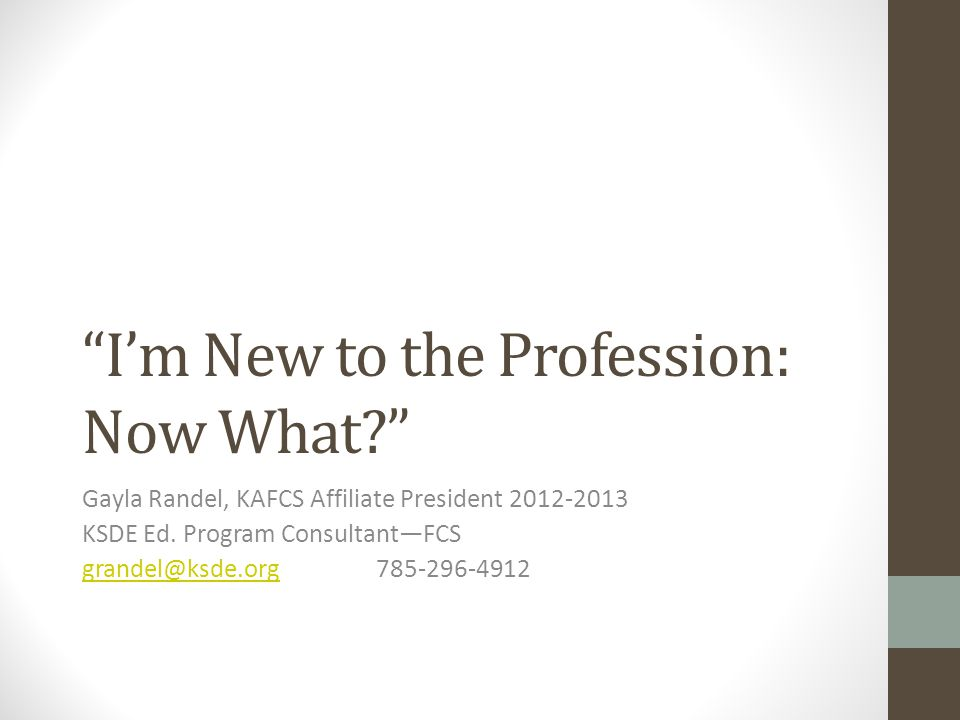 I'm New to the Profession: Now What