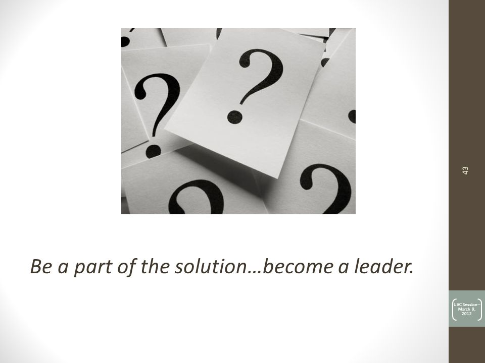 Be a part of the solution…become a leader.