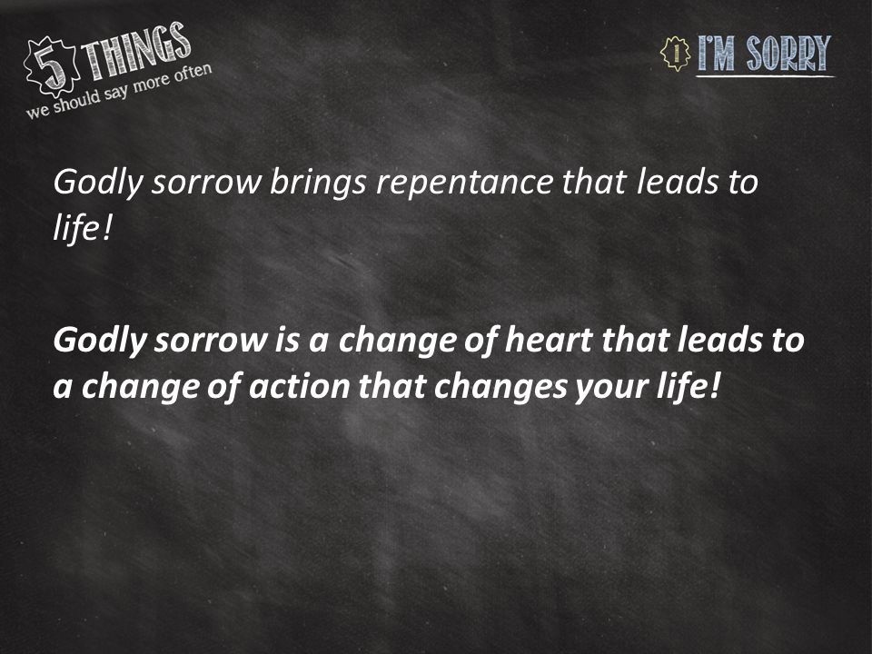 Godly sorrow brings repentance that leads to life