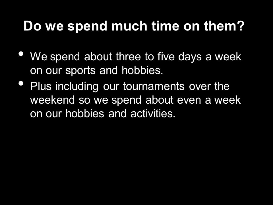 Do we spend much time on them