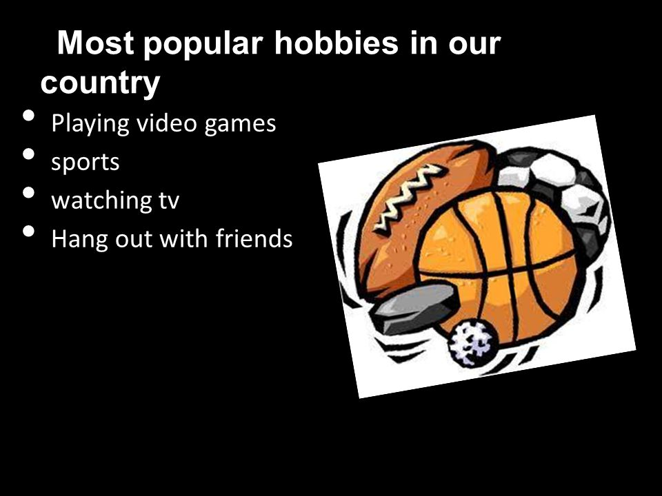 Most popular hobbies in our country