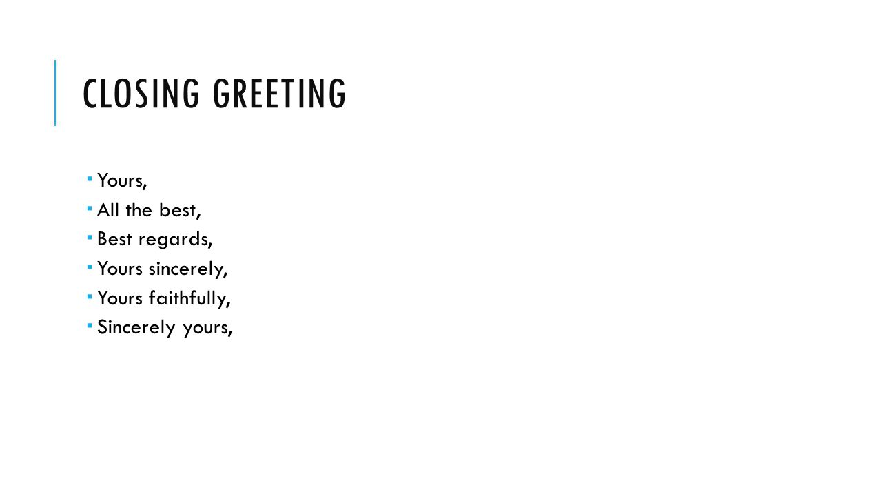 Closing greeting Yours, All the best, Best regards, Yours sincerely,