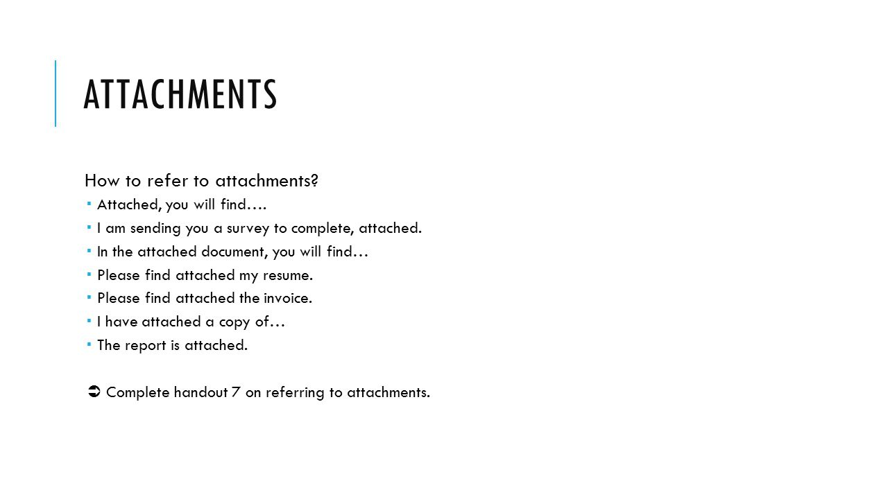 Attachments How to refer to attachments Attached, you will find….