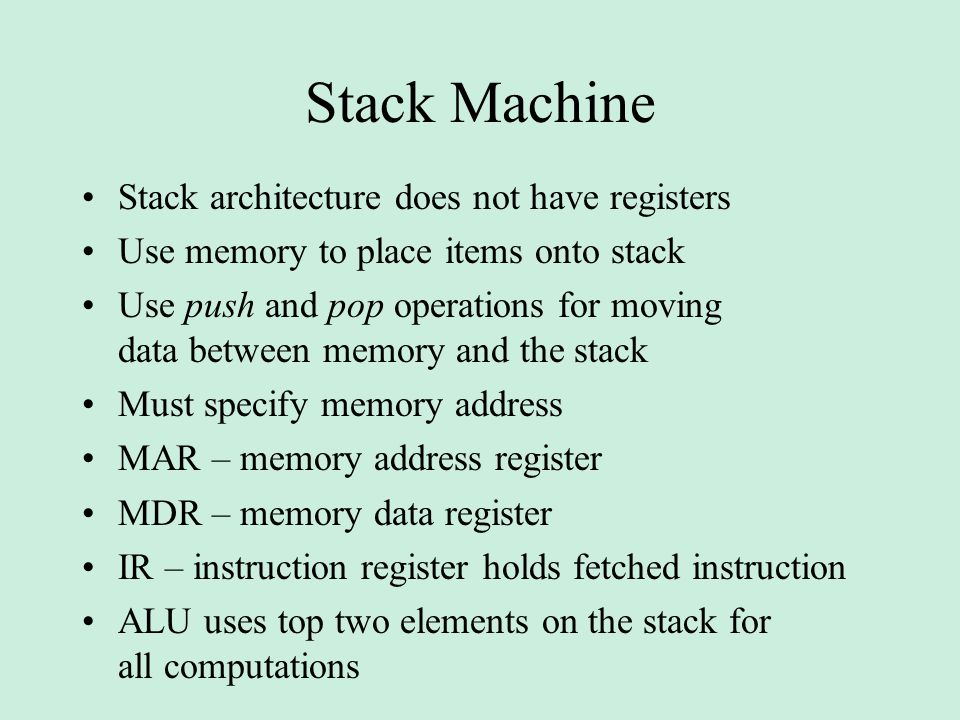 Stack Machine Stack architecture does not have registers