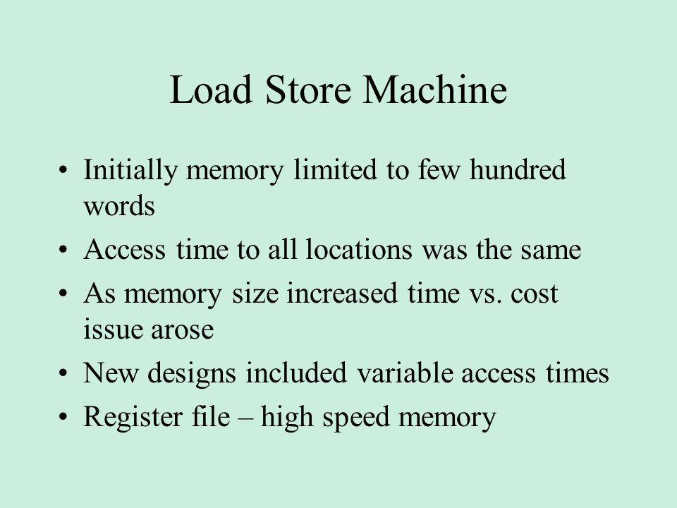 Load Store Machine Initially memory limited to few hundred words