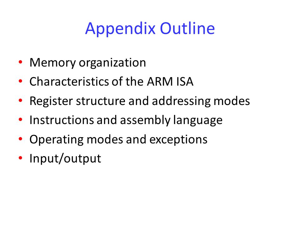 Appendix Outline Memory organization Characteristics of the ARM ISA