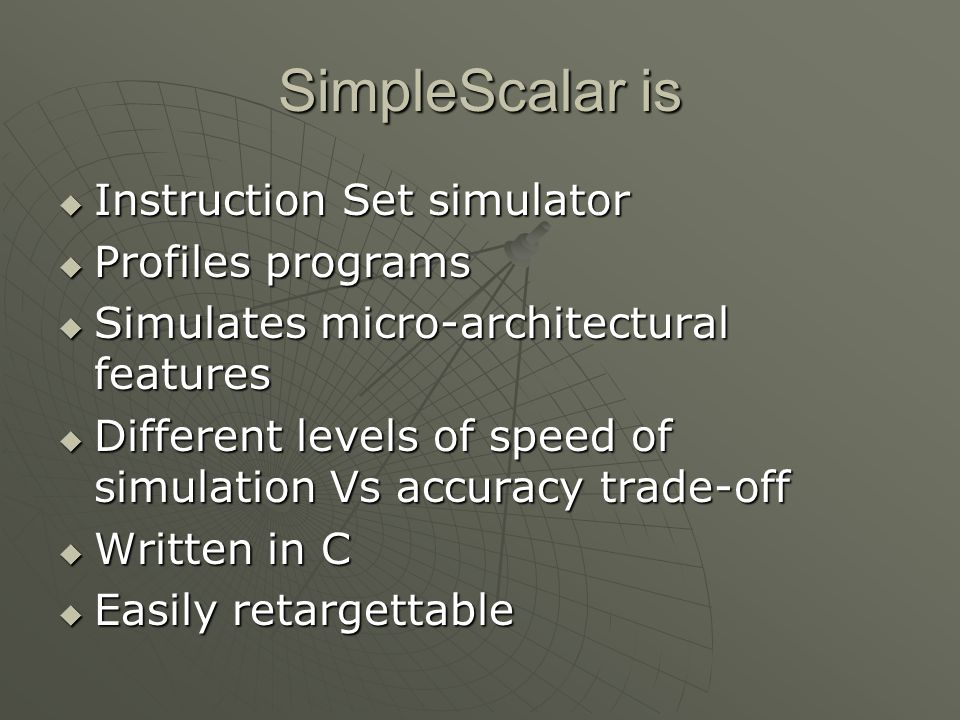SimpleScalar is Instruction Set simulator Profiles programs
