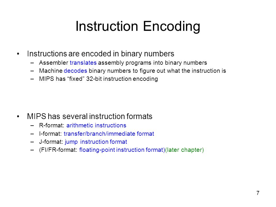 Instruction Encoding Instructions are encoded in binary numbers