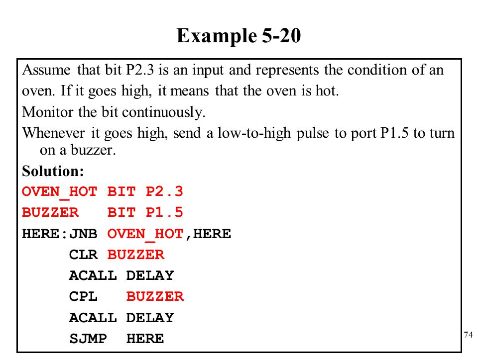 Example 5-20 Assume that bit P2.3 is an input and represents the condition of an. oven. If it goes high, it means that the oven is hot.